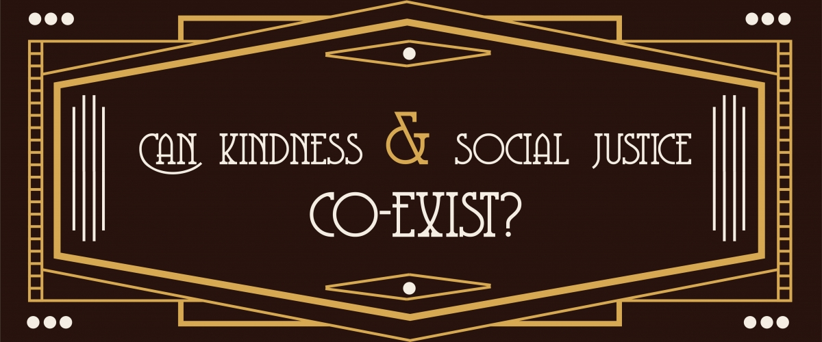 """Gold geometric lines over a brown background frame the text. The text says """"Can Kindness and Social Justice Co-Exist"""""""