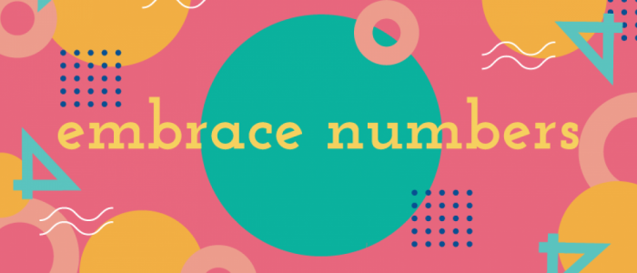 "graphic with colorful shapes that says ""embrace numbers"""